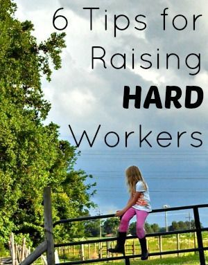 6 Tips for Raising Hard Workers