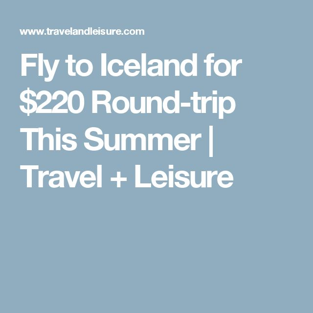 Fly to Iceland for $220 Round-trip This Summer | Travel + Leisure