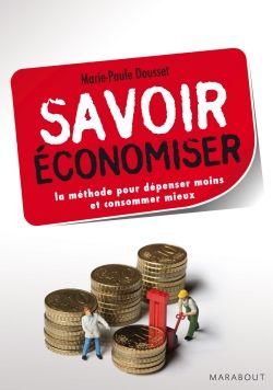 Savoir économiser, la méthode pour dépenser moins et consommer mieux - AUTEUR : Marie-Paule Dousset - COLLECTION : Poche - PRIX : 8,90 €