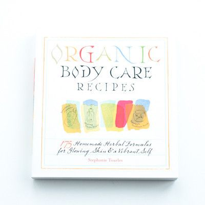 Organic Body Care Recipes: 175 Homemade Herbal Formulas for Glowing Skin & a Vibrant Self written by Stephanie L. Tourles | PURELIFEBALANCE.CA