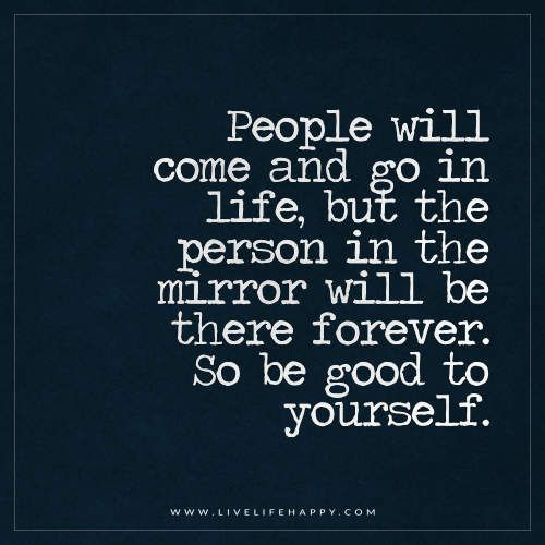 People Will Come and Go in Life, but the Person