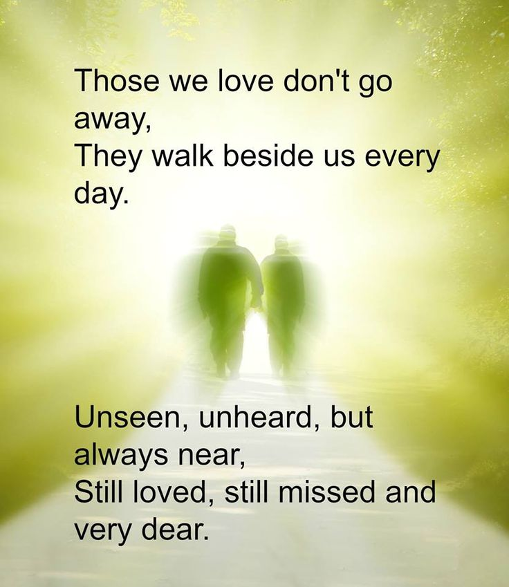 Everyday Love Quotes: Those We Love Don't Go Away, They Walk Beside Us Everyday