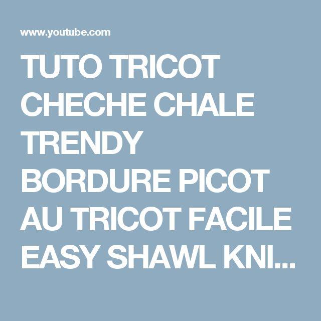 TUTO TRICOT CHECHE CHALE TRENDY BORDURE PICOT AU TRICOT FACILE EASY SHAWL KNIT - YouTube