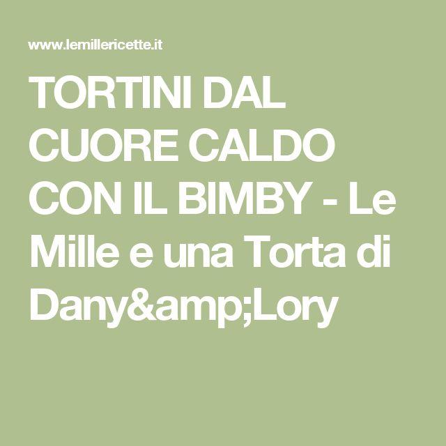 TORTINI DAL CUORE CALDO CON IL BIMBY - Le Mille e una Torta di Dany&Lory