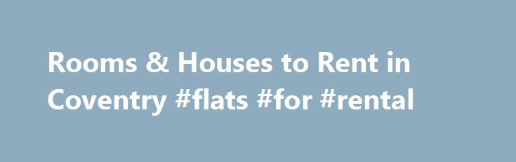 Rooms & Houses to Rent in Coventry #flats #for #rental http://renta.remmont.com/rooms-houses-to-rent-in-coventry-flats-for-rental/  #room to rent # Student Rooms to Rent Thefuturelets is owned and operated by Coventry University Enterprise Ltd, specialising in properties and rooms to rent in the Coventry area. We promote and market private student accommodation ranging from studio flats, en-suite rooms, apartments and houses for large groups. We deal exclusively with Coventry University…