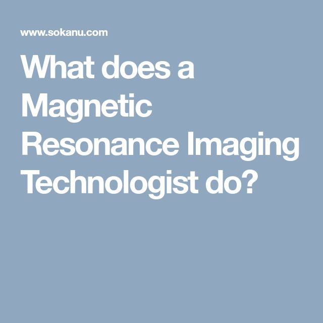 What does a Magnetic Resonance Imaging Technologist do?