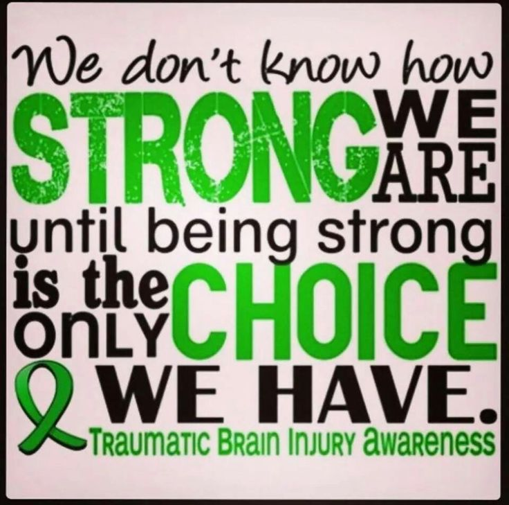 We don't know how strong we are until STRONG is the only choice we have TBI Traumatic Brain Injury Awareness
