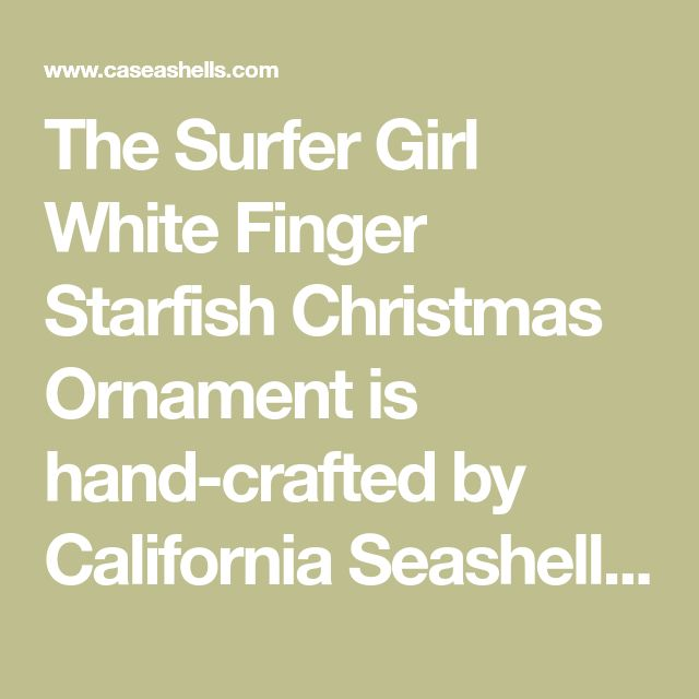 The Surfer Girl White Finger Starfish Christmas Ornament is hand-crafted by California Seashell Company and make great tree decorations, stocking stuffers, package toppers or gifts for teachers and the office.