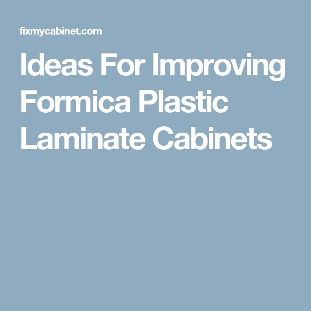 Ideas For Improving Formica Plastic Laminate Cabinets