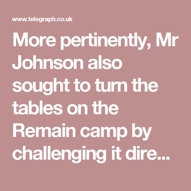 More pertinently, Mr Johnson also sought to turn the tables on the Remain camp by challenging it directly to answer five key questions about how Britain would look if we stay. The Leave side has been criticised for failing to set out a detailed prospectus for going it alone; but it is reasonable, too, to ask the Prime Minister about what happens next if we vote to remain. Immigration is a big worry for many people – yet how could this possibly be controlled, especially when the new Living…