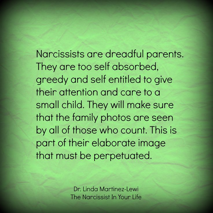 Narcissists are dreadful parents. They are too self absorbed, greedy and self entitled to give their attention and care to a small child. They will make sure that the family photos are seen by all of those who count. This is part of their elaborate image that must be perpetuated. by Dr. Linda Martinez-Lewi, Narcissists are Shameful and Shameless