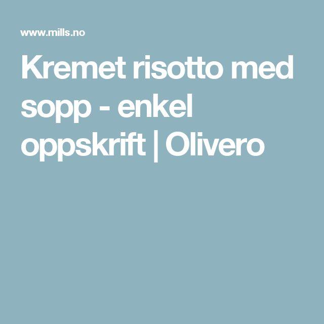 Kremet risotto med sopp - enkel oppskrift | Olivero