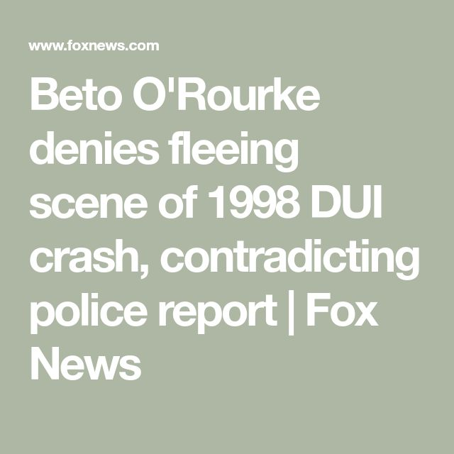 Beto O'Rourke denies fleeing scene of 1998 DUI crash, contradicting police report