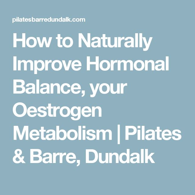 How to Naturally Improve Hormonal Balance, your Oestrogen Metabolism   Pilates & Barre, Dundalk