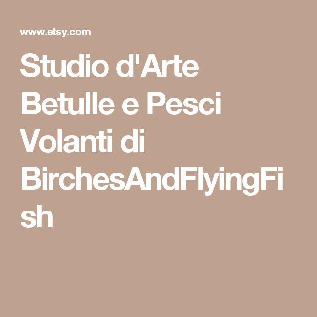 Studio d'Arte Betulle e Pesci Volanti di BirchesAndFlyingFish