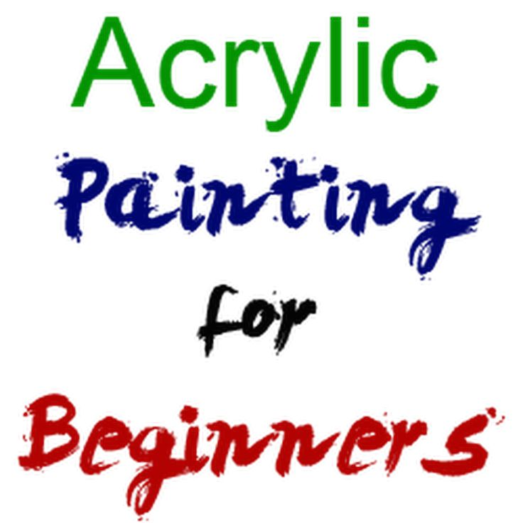 How to Paint with Acrylic for Beginners - Youtube Video Tutorials