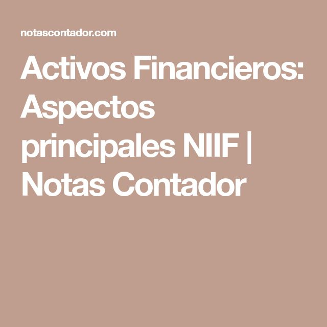 Activos Financieros: Aspectos principales NIIF | Notas Contador