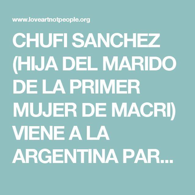 CHUFI SANCHEZ (HIJA DEL MARIDO DE LA PRIMER MUJER DE MACRI) VIENE A LA ARGENTINA PARA HACERSE UNOS MANGOS MINTIENDO | loveartnotpeople