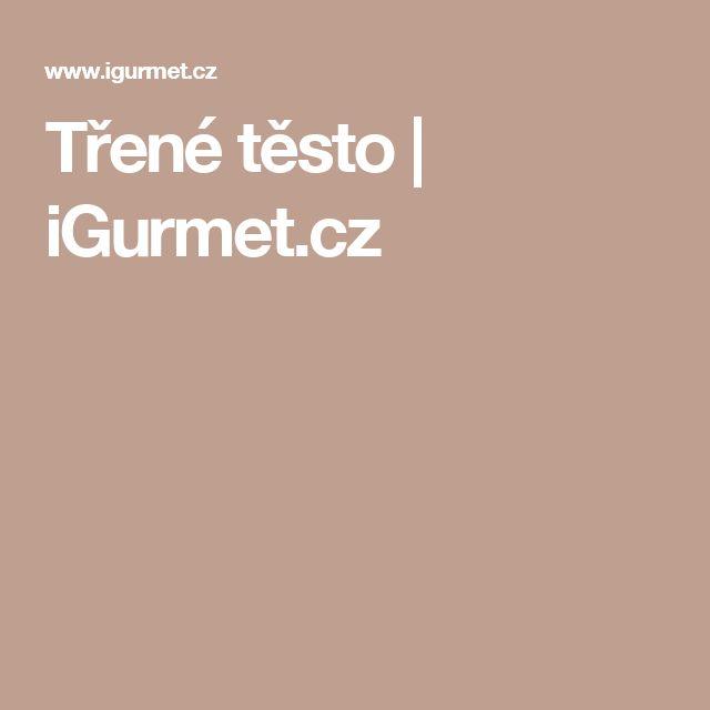 Třené těsto   iGurmet.cz