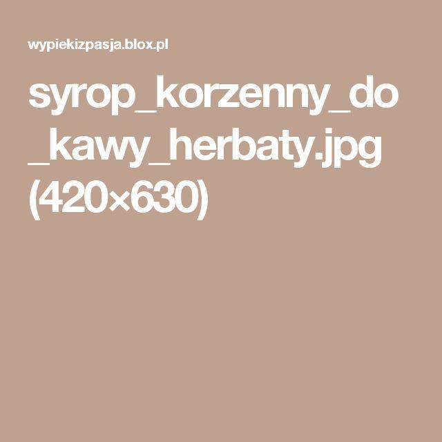 syrop_korzenny_do_kawy_herbaty.jpg (420×630)