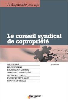 Le conseil syndical de copropriété, 4e édition. Collection L'indispensable pour agir du Particulier Editions, octobre 2015