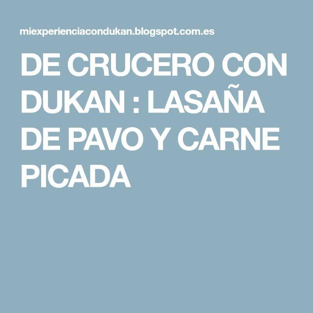 DE CRUCERO CON DUKAN : LASAÑA DE PAVO Y CARNE PICADA
