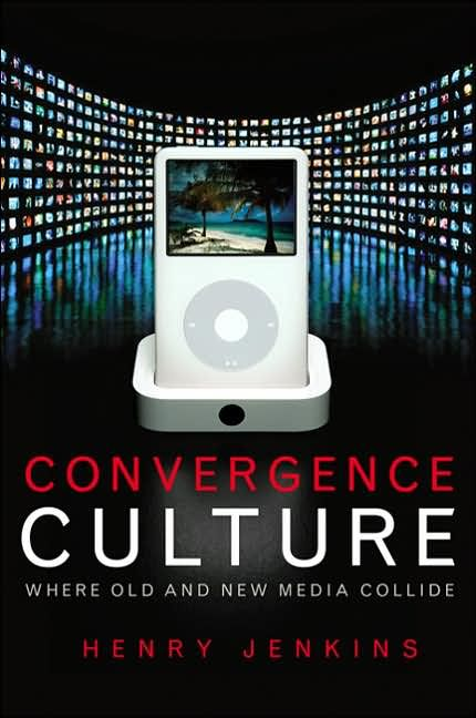 Convergence Culture: Where Old and New Media Collide, Henry Jenkins, Theory, Transmedia Narratives, Transmedia Storytelling, Transmedial Storyworld.