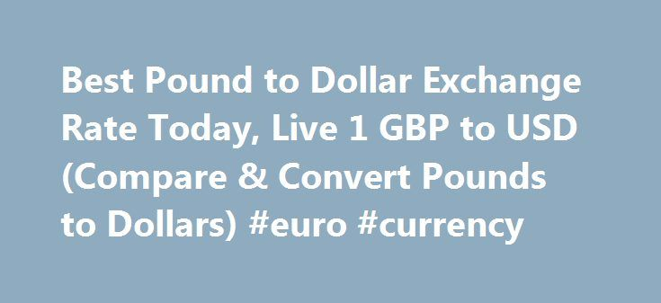 Best Pound to Dollar Exchange Rate Today, Live 1 GBP to USD (Compare & Convert Pounds to Dollars) #euro #currency http://currency.remmont.com/best-pound-to-dollar-exchange-rate-today-live-1-gbp-to-usd-compare-convert-pounds-to-dollars-euro-currency/  #pound exchange rate # Best Pound to Dollar Exchange Rate (GBP/USD) Today FREE over £700£7.50 Under £700 The tourist exchange rates were valid at Friday 28th of October 2016 08:46:37 AM, however, please check with relevant currency exchange…