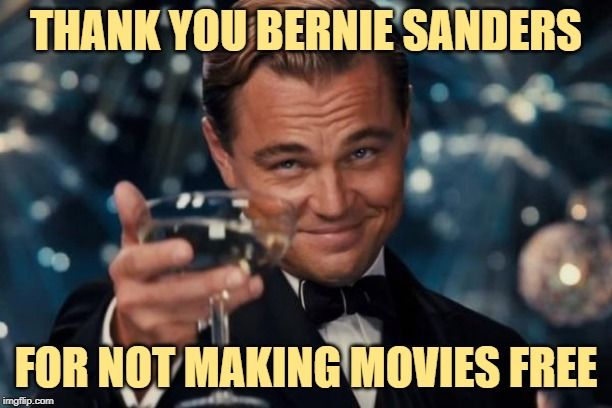 Cheers To Bernie Thank You Berniesanders For Not Making Movies Free Lol Memes Funnymemes Jokeofthed Funny New Years Memes New Year Meme Social Work Meme