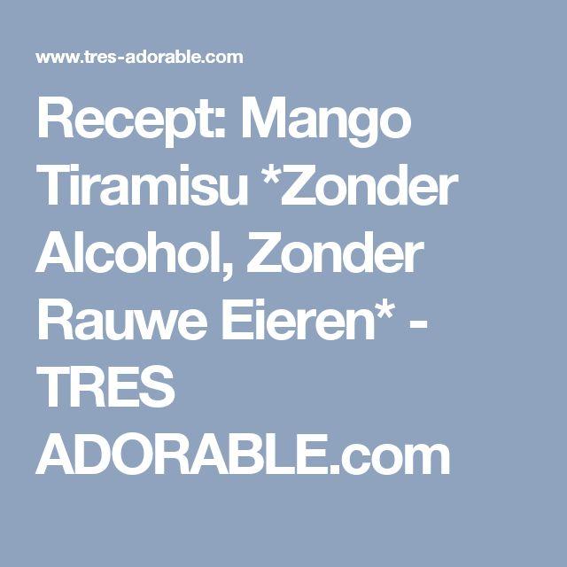 Recept: Mango Tiramisu *Zonder Alcohol, Zonder Rauwe Eieren* - TRES ADORABLE.com