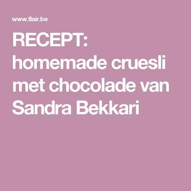 RECEPT: homemade cruesli met chocolade van Sandra Bekkari