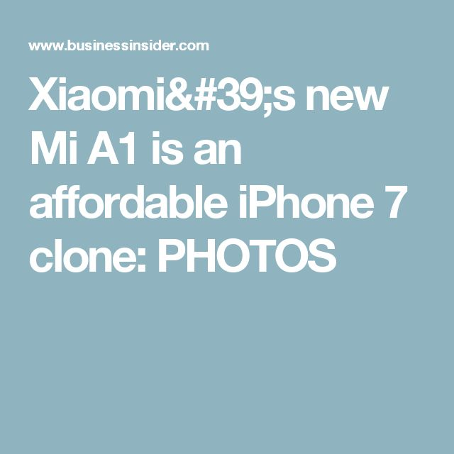 Xiaomi's new Mi A1 is an affordable iPhone 7 clone: PHOTOS