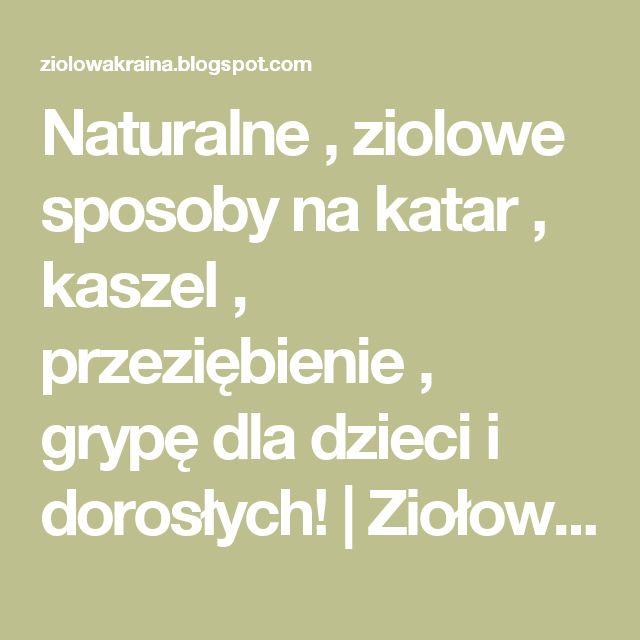 Naturalne , ziolowe sposoby na katar , kaszel , przeziębienie , grypę dla dzieci i dorosłych! | Ziołowa Kraina