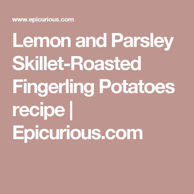 Lemon and Parsley Skillet-Roasted Fingerling Potatoes recipe   Epicurious.com