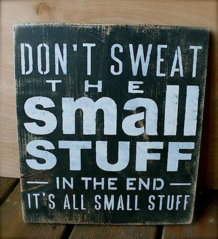 26bb5afe9bae60b73e34f00630752203 signs of wood signs 19 best dont sweat the small stuff images on pinterest proverbs