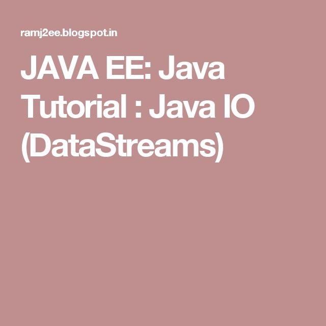 JAVA EE: Java Tutorial : Java IO (DataStreams)