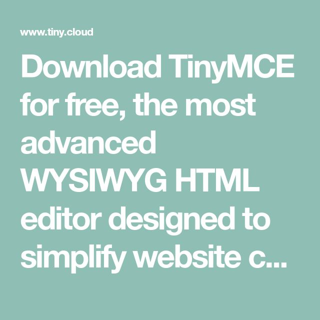 Download TinyMCE for free, the most advanced WYSIWYG HTML editor