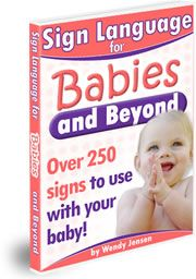 Sign Language for Babies and Beyond! Learn How To Communicate With Your Baby Before Your Baby Can Speak Using American Sign Language! Includes Video Of 250 Signs! (Just click here)
