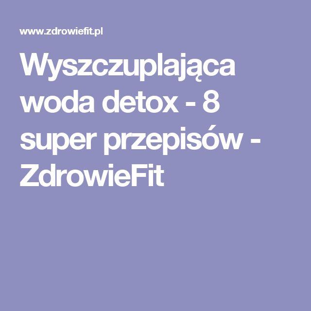 Wyszczuplająca woda detox - 8 super przepisów - ZdrowieFit
