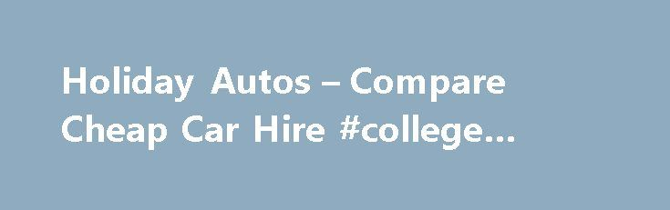 Holiday Autos – Compare Cheap Car Hire #college #book #rentals http://rental.remmont.com/holiday-autos-compare-cheap-car-hire-college-book-rentals/  #uk rental car # We search 1,500 car rental companies to find you the best price What our customers are saying provided by Trustpilot I've used Holiday Autos to book cars for the last few years. Seems a remarkably easy way to get a better deal than messing around checking lots of sites. Meyrick C....