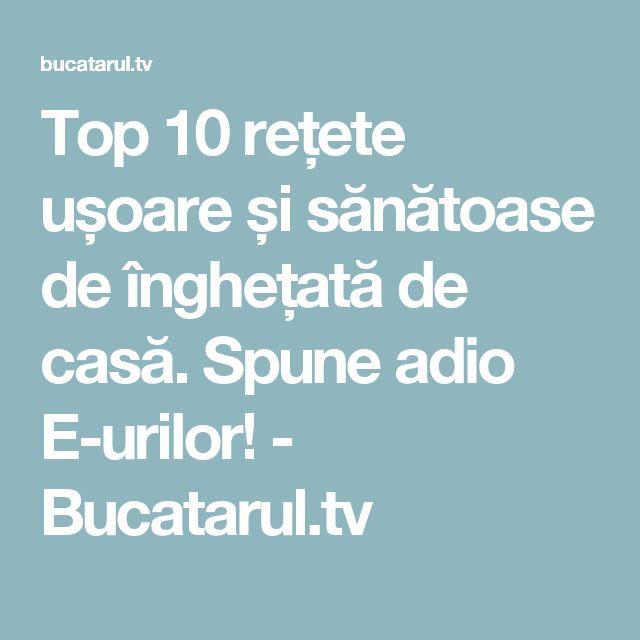 Top 10 rețete ușoare și sănătoase de înghețată de casă. Spune adio E-urilor! - Bucatarul.tv