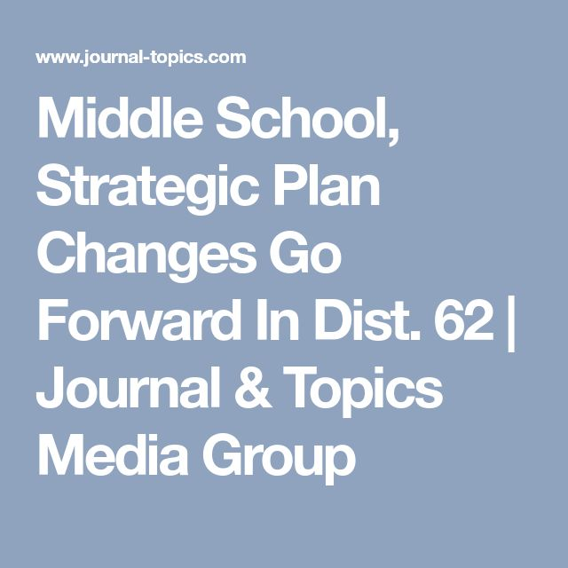 Middle School, Strategic Plan Changes Go Forward In Dist. 62 | Journal & Topics Media Group