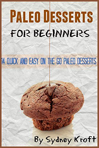 paleo desserts for beginners 14 and easy on the go paleo desserts paleo diet paleo