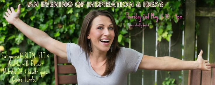 Eat yourself slim, fit & healthy! An evening of ideas and inspiration with Claire Turnbull. Click for more info!