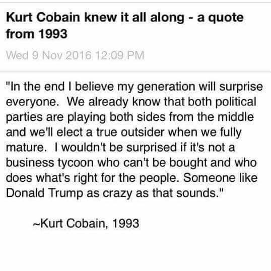 He called it before his death! Love Kurt cobain!