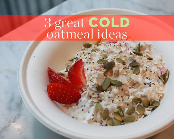 3 Great Cold Oatmeal Ideas