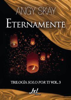 Libros romanticos y eroticos: Eternamente Vol 3, Trilogia Solo por ti, Angy Skye...
