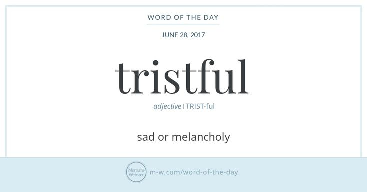 The Middle English word trist, from which tristful is derived, means 'sad.' Today, we spell this word triste (echoing the spelling of its French ancestor, a descendant of the Latin tristis), whereas
