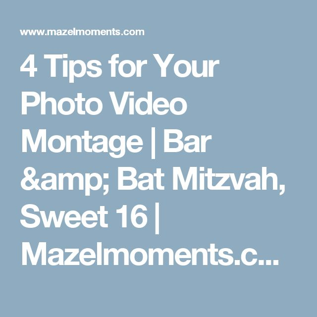 4 Tips for Your Photo Video Montage | Bar & Bat Mitzvah, Sweet 16 | Mazelmoments.com