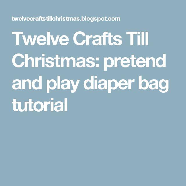 Twelve Crafts Till Christmas: pretend and play diaper bag tutorial